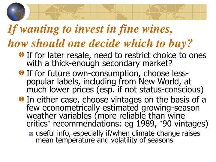 If wanting to invest in fine wines, how should one decide which to buy?