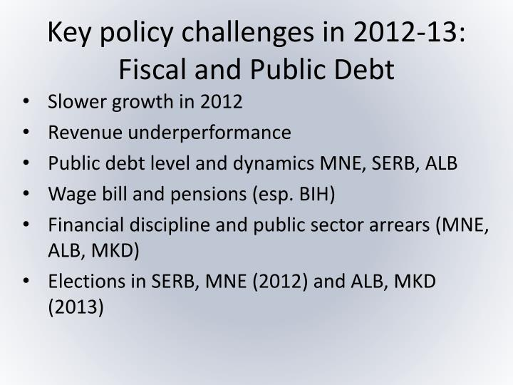 Key policy challenges in 2012-13: Fiscal and Public Debt