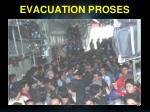 evacuation proses