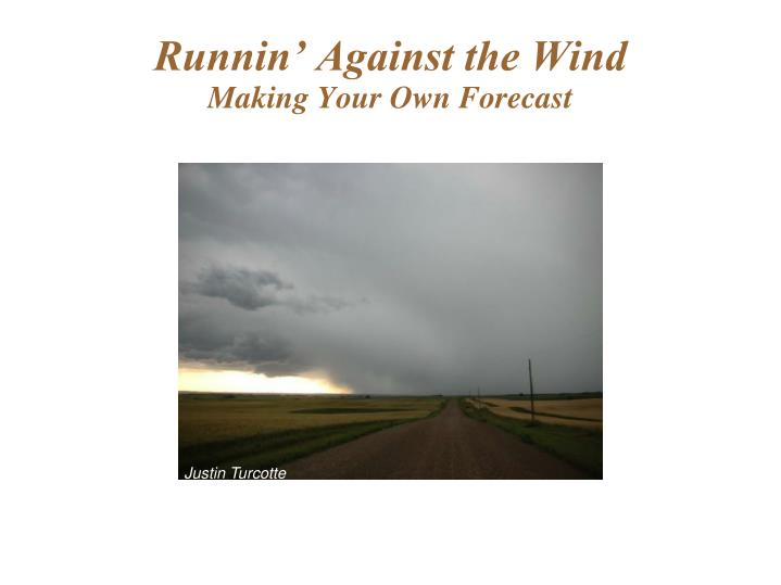 Runnin against the wind making your own forecast