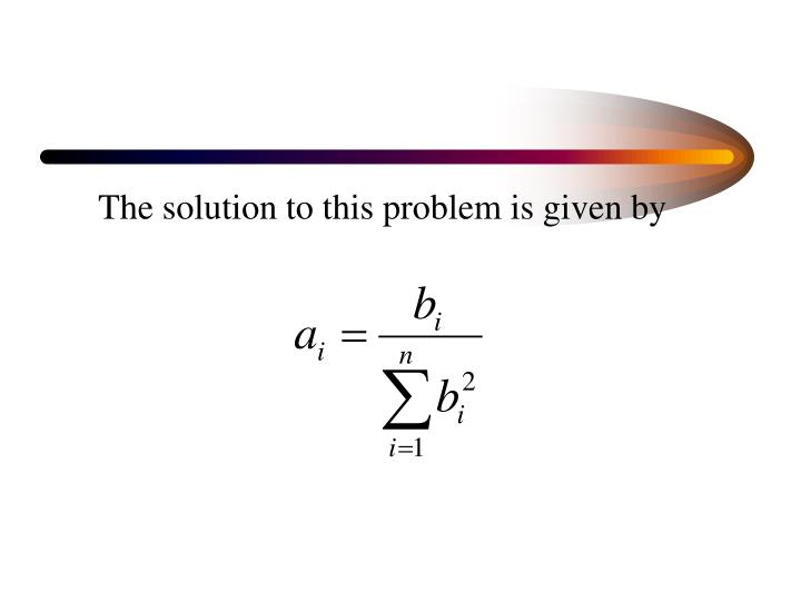 The solution to this problem is given by