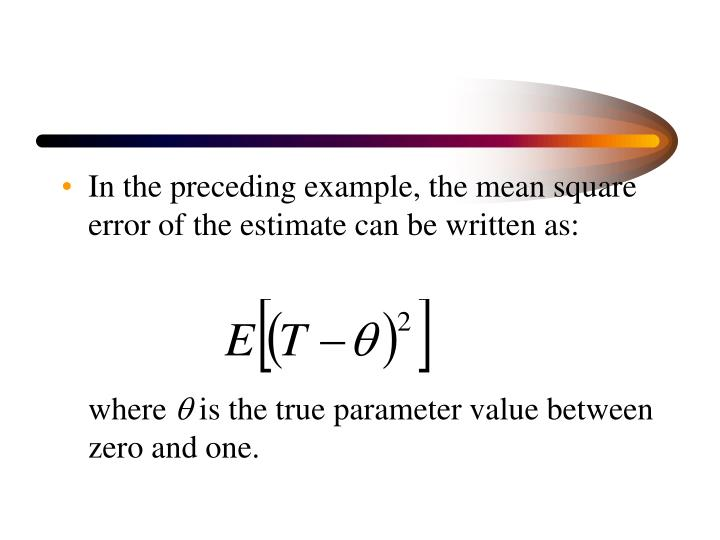 In the preceding example, the mean square error of the estimate can be written as:
