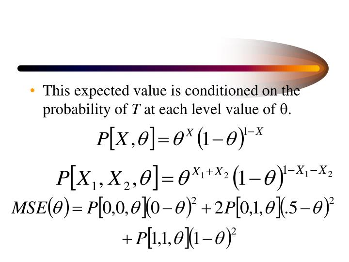 This expected value is conditioned on the probability of