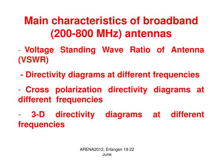 Main characteristics of broadband (200-800 MHz) antennas