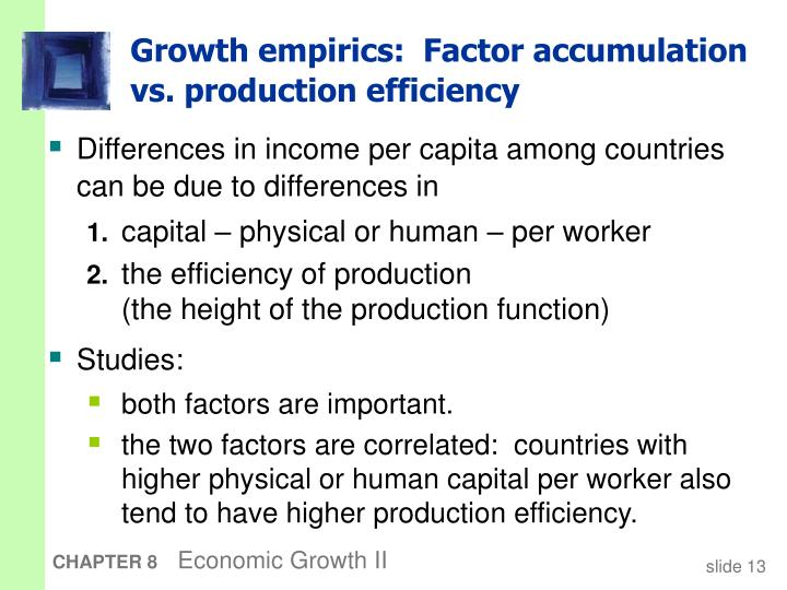 Growth empirics:  Factor accumulation vs. production efficiency