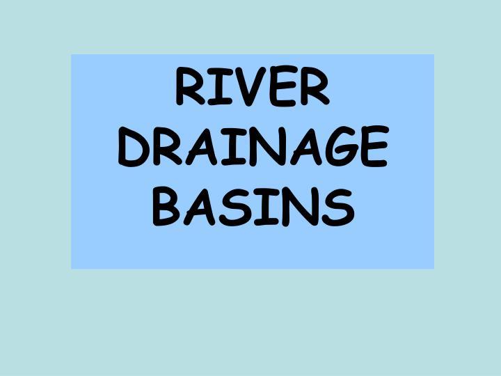 RIVER DRAINAGE BASINS