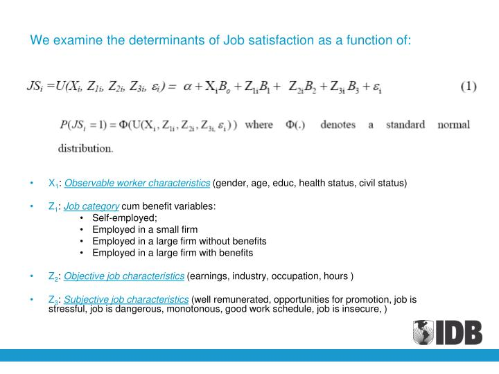 We examine the determinants of Job satisfaction as a function of:
