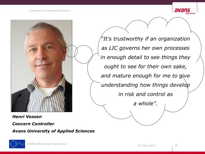 """""""It's trustworthy if an organization as LIC governs her own processes in enough detail to see things they ought to see for their own sake, and mature enough for me to give understanding how things develop in risk and control as"""