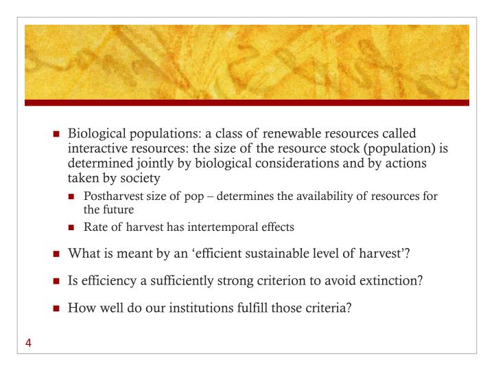 Biological populations: a class of renewable resources called interactive resources: the size of the resource stock (population) is determined jointly by biological considerations and by actions taken by society