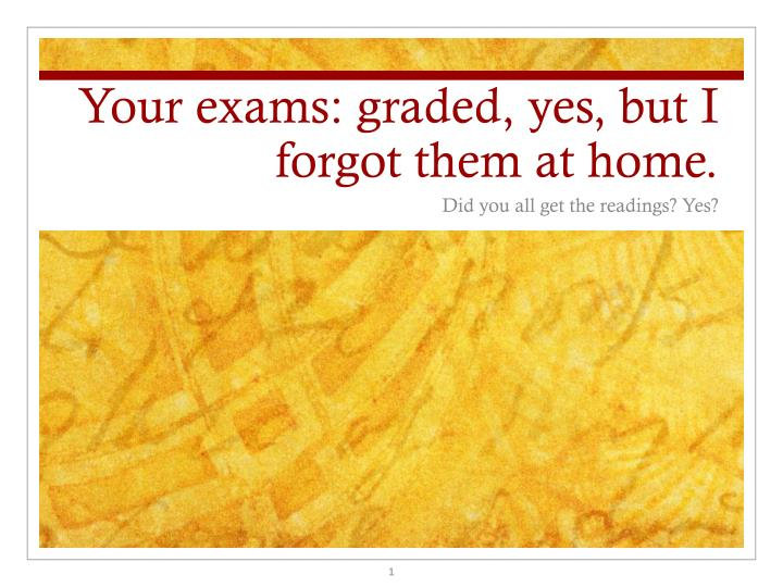 Your exams graded yes but i forgot them at home
