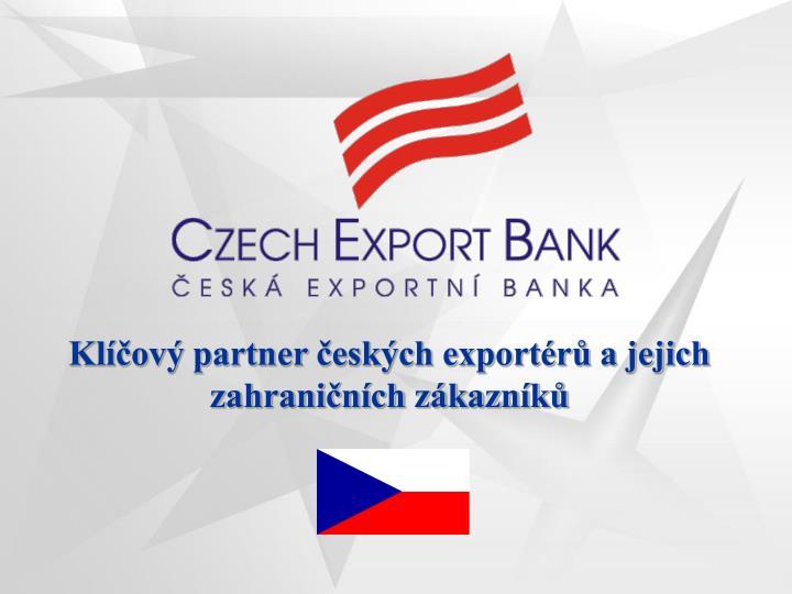 kl ov partner esk ch export r a jejich zahrani n ch z kazn k n.