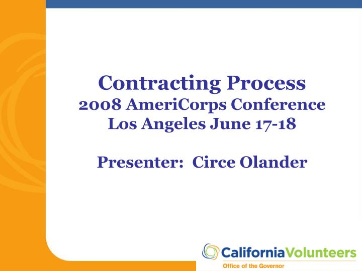 contracting process 2008 americorps conference los angeles june 17 18 presenter circe olander n.