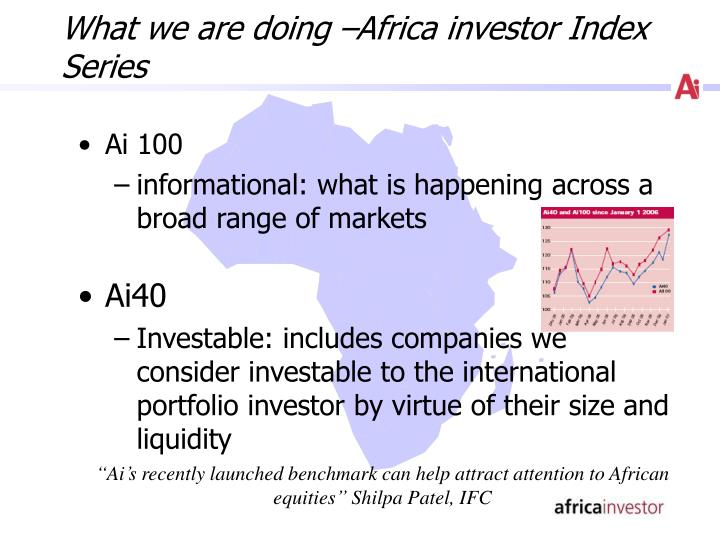 What we are doing –Africa investor Index Series