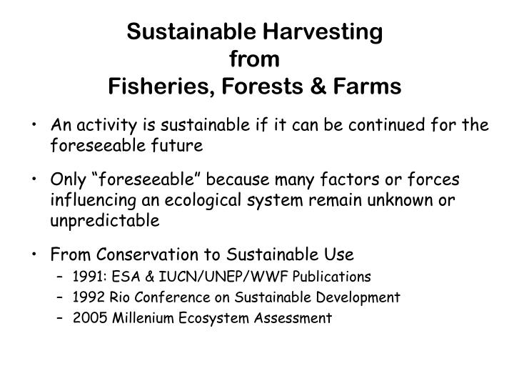 Sustainable harvesting from fisheries forests farms