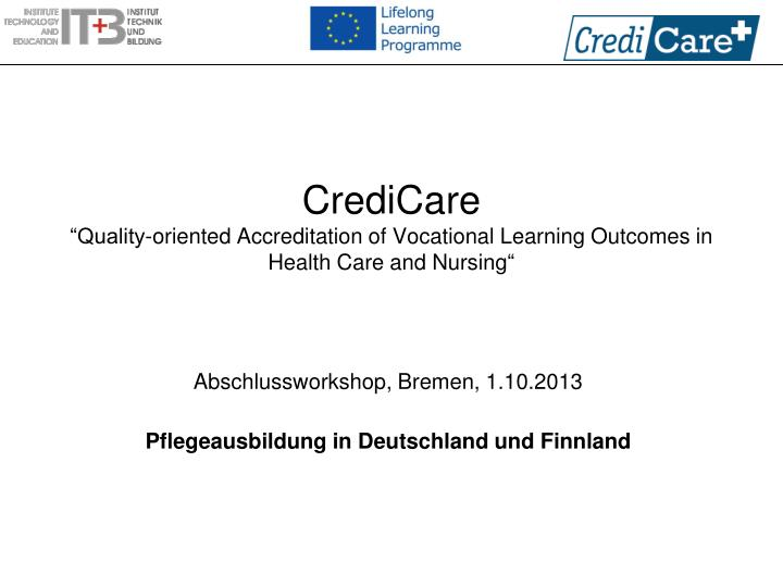 Credicare quality oriented accreditation of vocational learning outcomes in health care and nursing