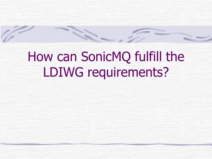 How can SonicMQ fulfill the LDIWG requirements?