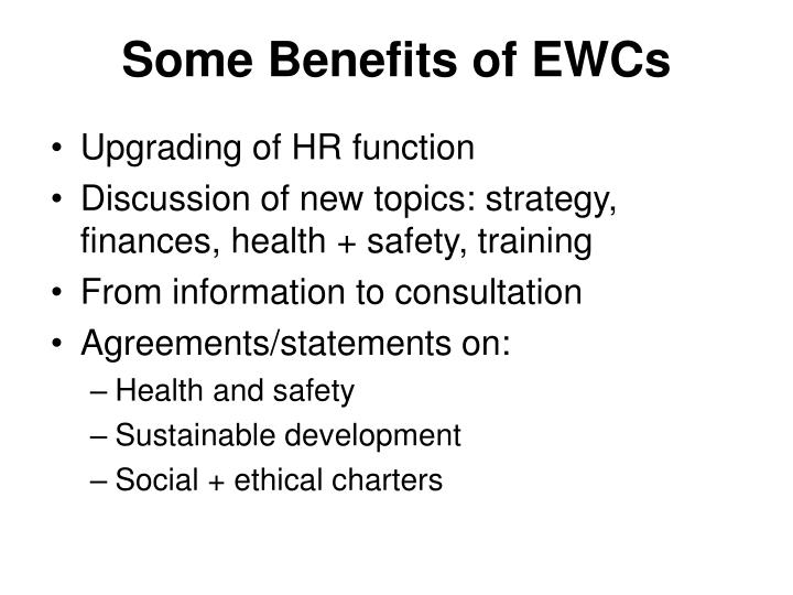 Some Benefits of EWCs