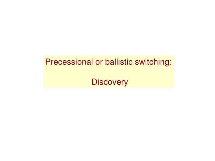 Precessional or ballistic switching: