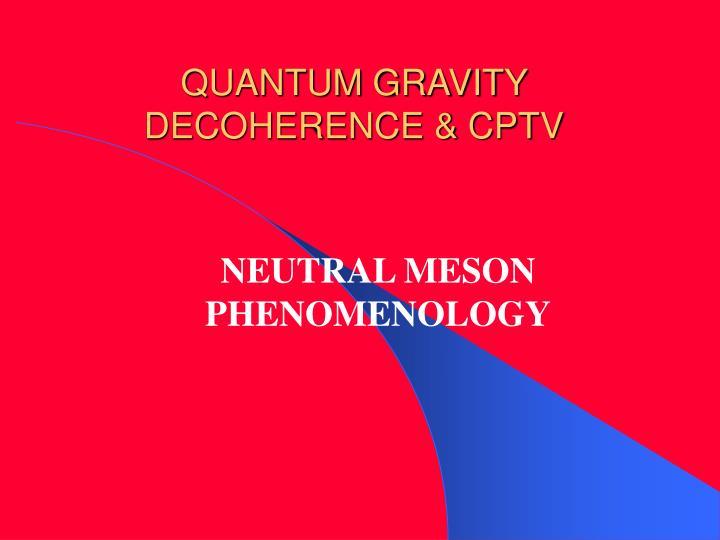 QUANTUM GRAVITY DECOHERENCE & CPTV