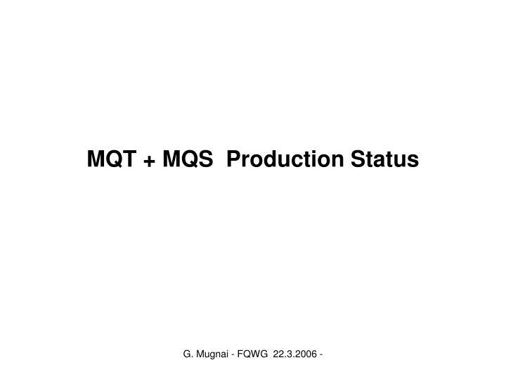 mqt mqs production status n.