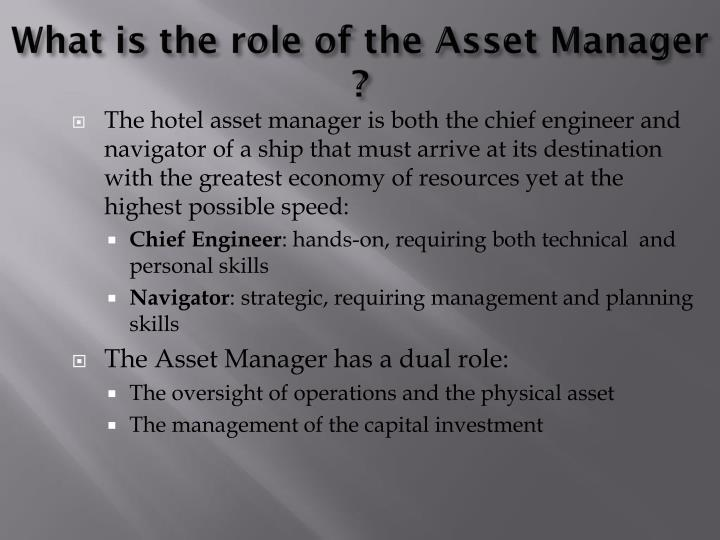 What is the role of the Asset Manager ?