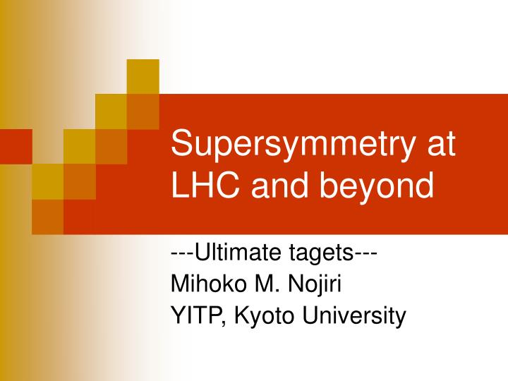 Supersymmetry at lhc and beyond
