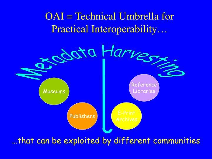 OAI = Technical Umbrella for