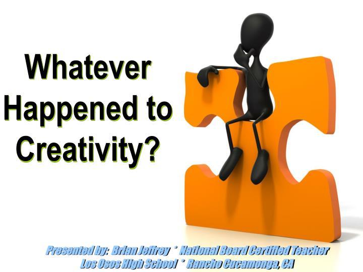 Whatever happened to creativity