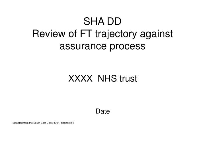 Sha dd review of ft trajectory against assurance process