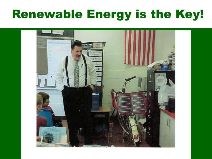 Renewable Energy is the Key!