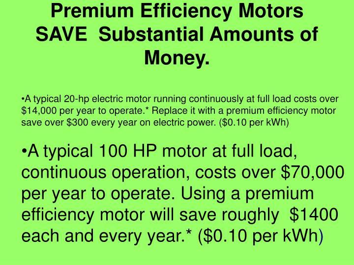 Premium Efficiency Motors SAVE Substantial Amounts of Money.