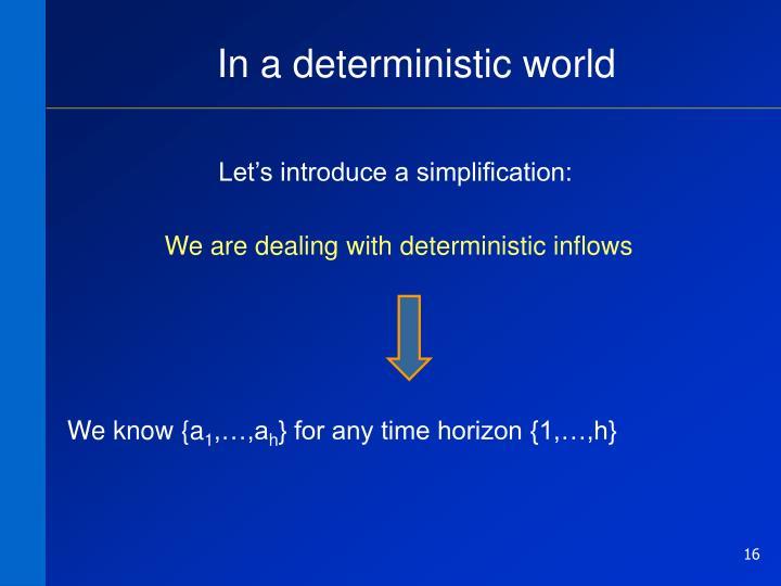 In a deterministic world