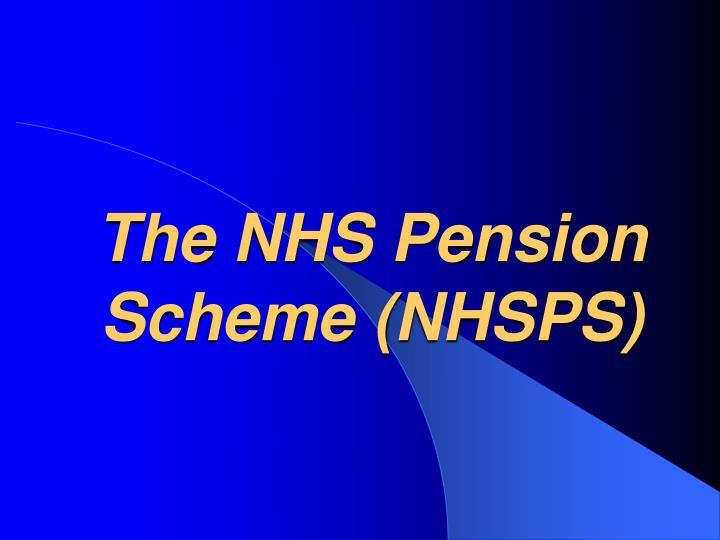 The NHS Pension Scheme (NHSPS)