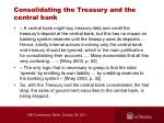 consolidating the treasury and the central bank