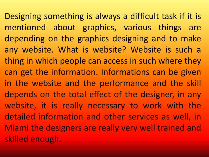 Designing something is always a difficult task if it is mentioned about graphics, various things are depending on the graphics designing and to make any website. What is website? Website is such a thing in which people can access in such where they can get the information.