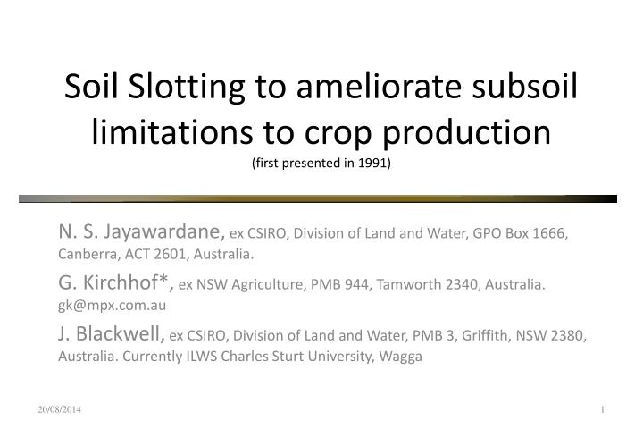 Soil slotting to ameliorate subsoil limitations to crop production first presented in 1991