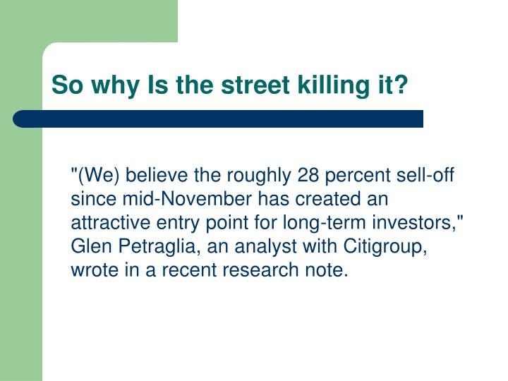 So why Is the street killing it?