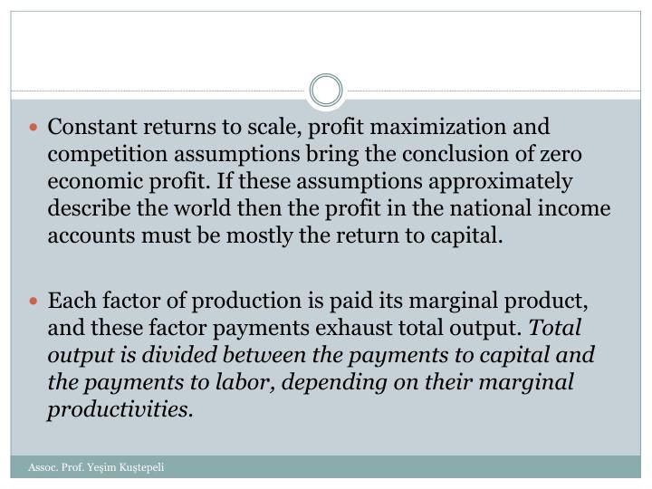 Constant returns to scale, profit maximization and competition assumptions bring the conclusion of zero economic profit. If these assumptions approximately describe the world then the profit in the national income accounts must be mostly the return to capital.