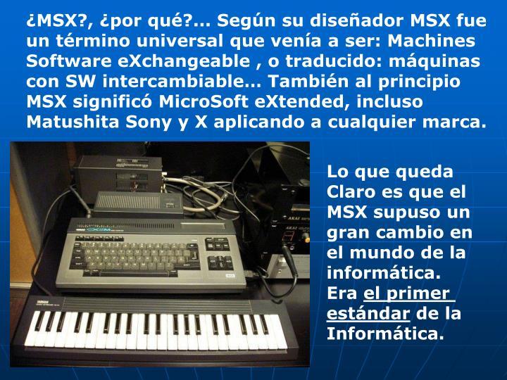¿MSX?, ¿por qué?... Según su diseñador MSX fue