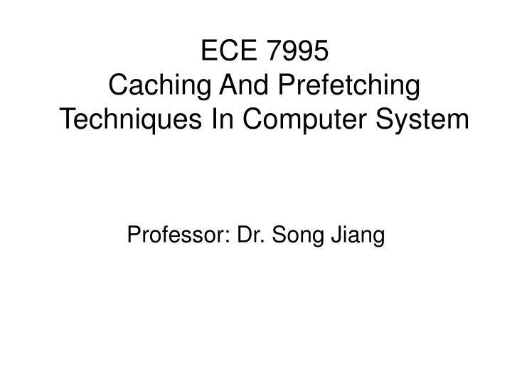 Ece 7995 caching and prefetching techniques in computer system