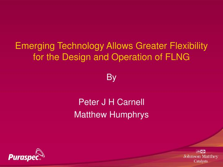 emerging technology allows greater flexibility for the design and operation of flng n.