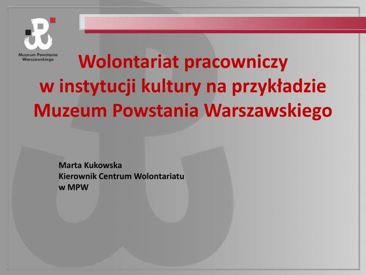 Wolontariat pracowniczy w instytucji kultury na przyk adzie muzeum powstania warszawskiego