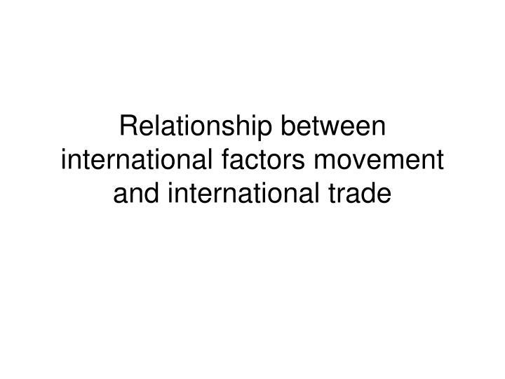 Relationship between international factors movement and international trade