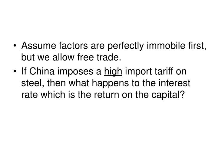 Assume factors are perfectly immobile first, but we allow free trade.