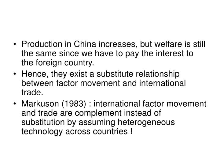 Production in China increases, but welfare is still the same since we have to pay the interest to the foreign country.