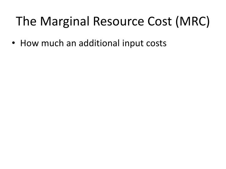 The Marginal Resource Cost (MRC)