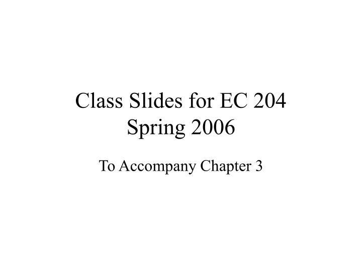 Class slides for ec 204 spring 2006