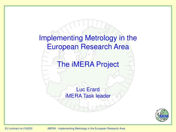 Implementing metrology in the european research area the imera project luc erard imera task leader