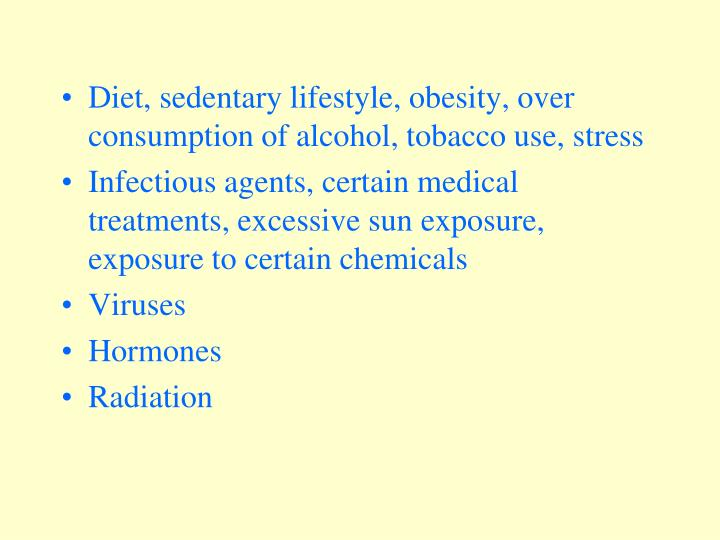 Diet, sedentary lifestyle, obesity, over consumption of alcohol, tobacco use, stress