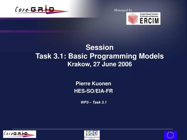 session task 3 1 basic programming models krakow 27 june 2006 n.